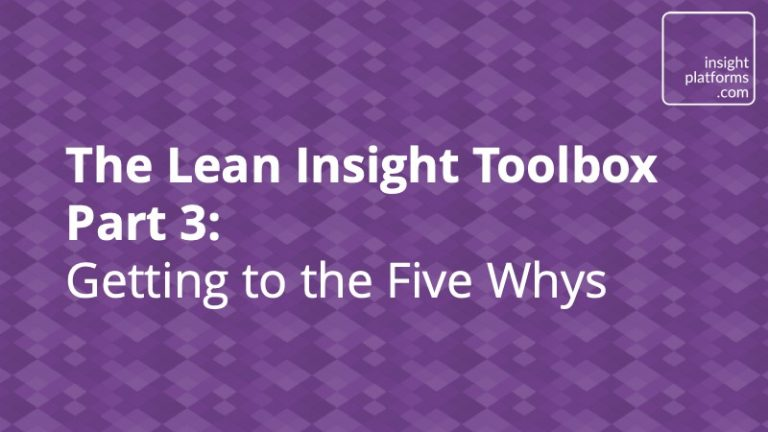 The Lean Insight Toolbox Part 3 - The Five Whys - Insight Platforms