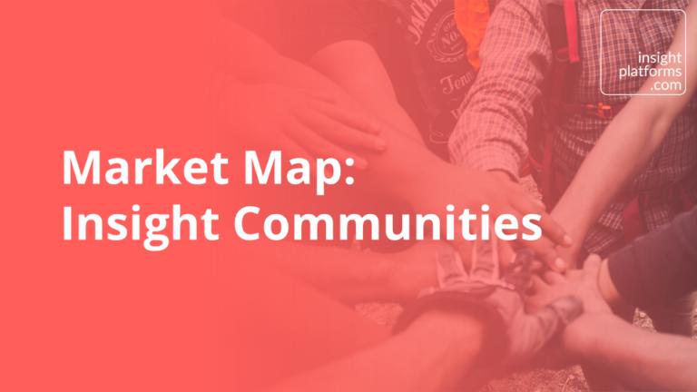 Market Map Insight Communities - Insight Platforms