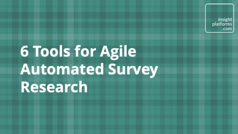 6 Tools for Agile Automated Survey Research - Insight Platforms