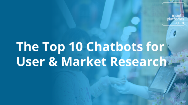 The Top 10 Chatbots for User & Market Research - Insight Platforms