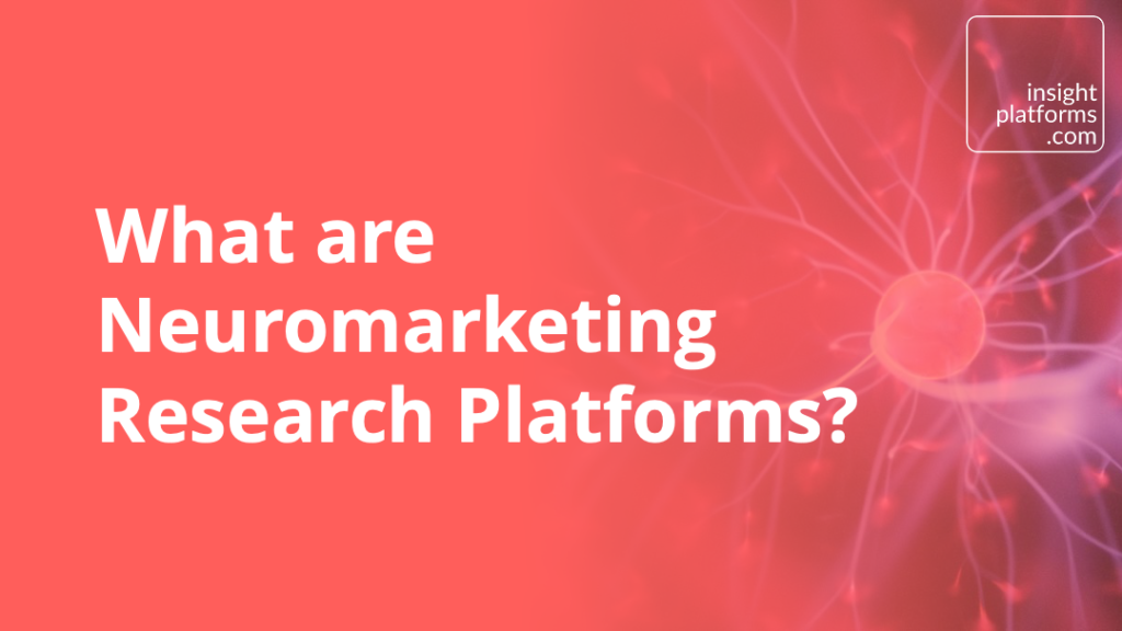 What are Neuromarketing Research Tools - Insight Platforms