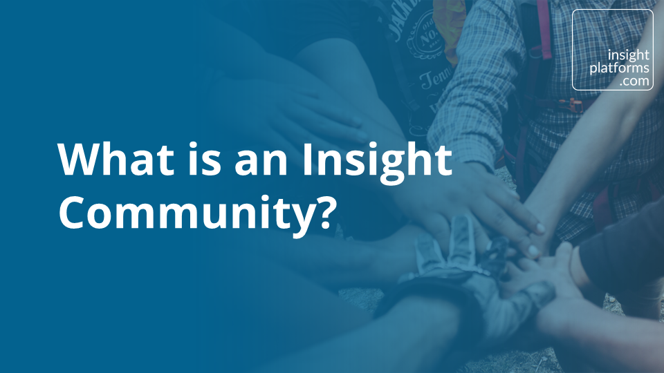What is an Insight Community? - Insight Platforms
