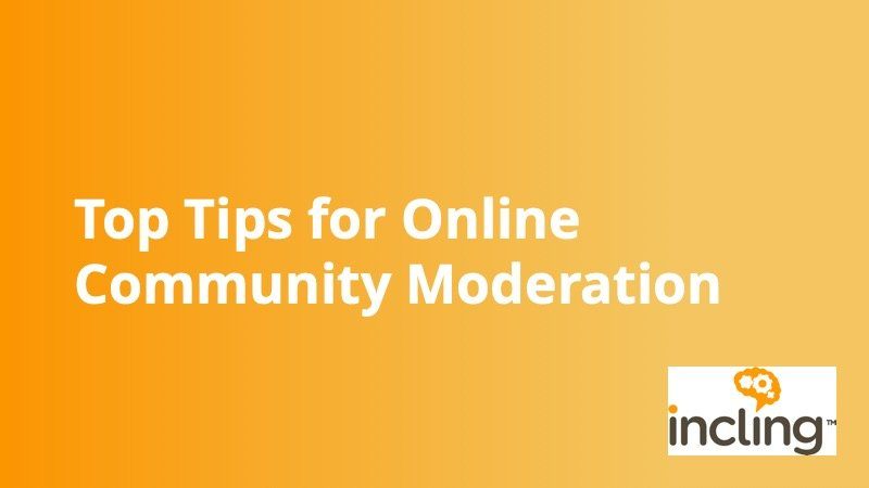 Incling - Top Tips Community Moderation - Insight Platforms