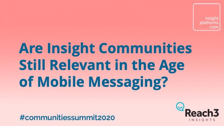 Are Insight Communities Still Relevant in the Age of Mobile Messaging - Insight Platforms