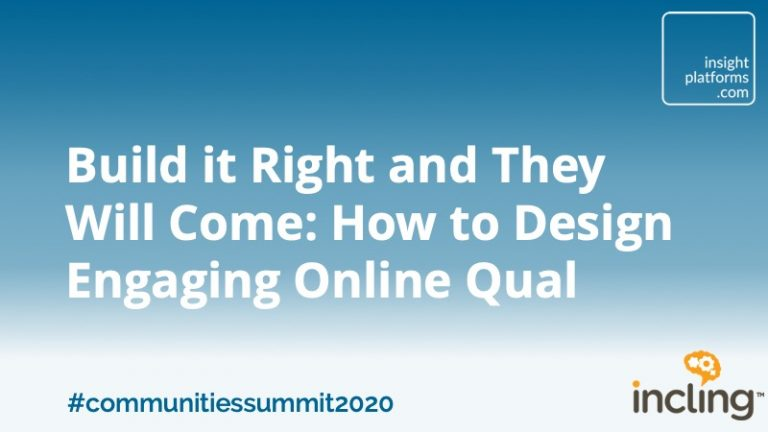 Build it Right and They Will Come - How to Design Engaging Online Qual - Insight Platforms
