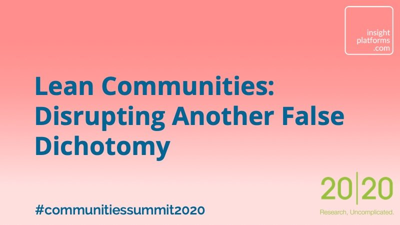 Lean Communities - Disrupting Another False Dichotomy - Insight Platforms