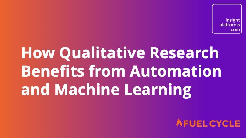 How Qualitative Research Benefits from Automation and Machine Learning - Insight Platforms