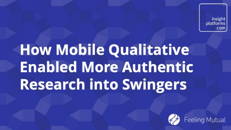 How Mobile Qualitative Enabled More Authentic Research into Swingers - Insight Platforms