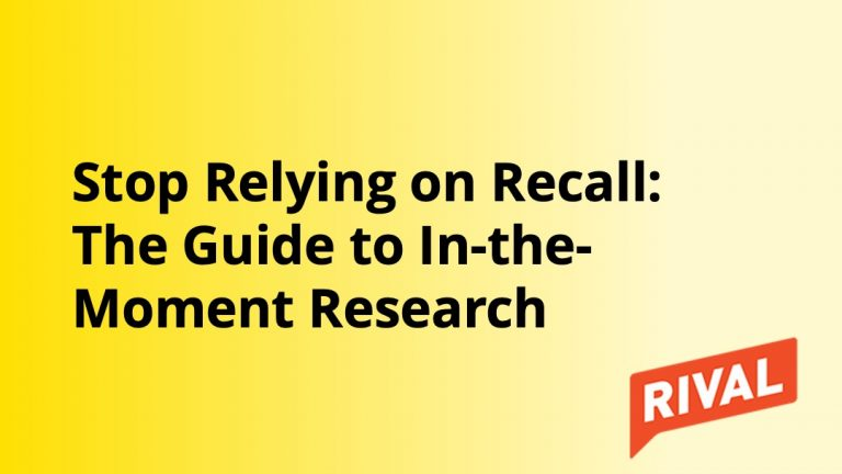 Rival - Stop Relying on Recall - Guide to In the Moment Research - Insight Platforms