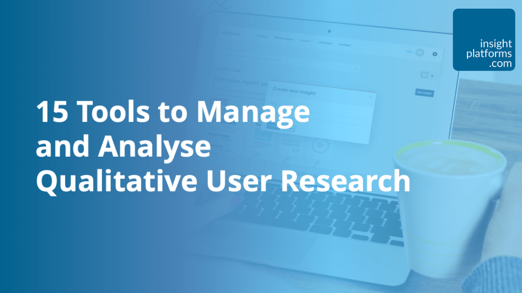 15 Tools to Manage and Analyse Qualitative User Research - Insight Platforms