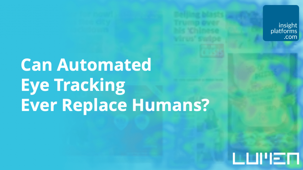 Can Automated Eye Tracking Ever Replace Humans - Lumen - Insight Platforms