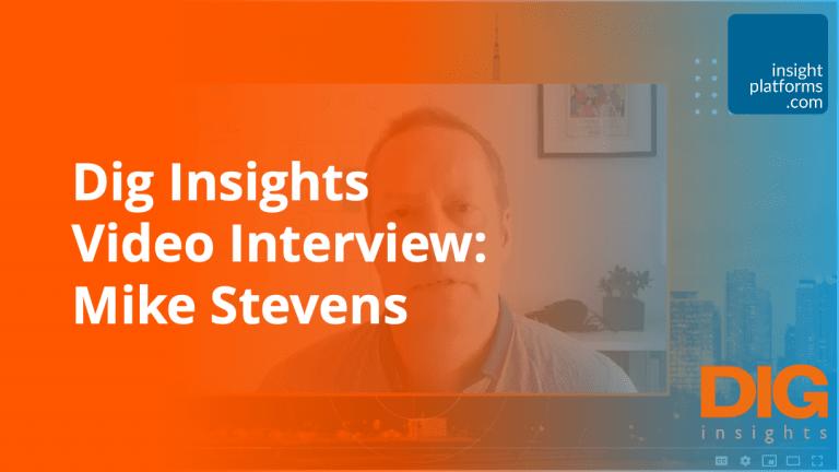 Dig Insights Video Interview - Mike Stevens - Insight Platforms