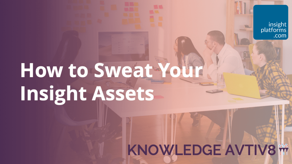 How to Sweat Your Insight Assets