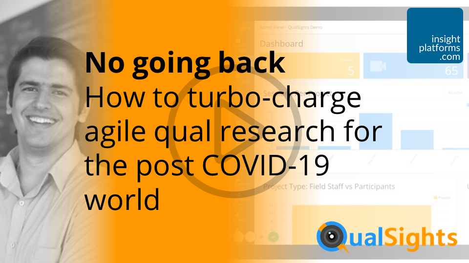 How to turbo-charge agile qual research for the post COVID-19 world