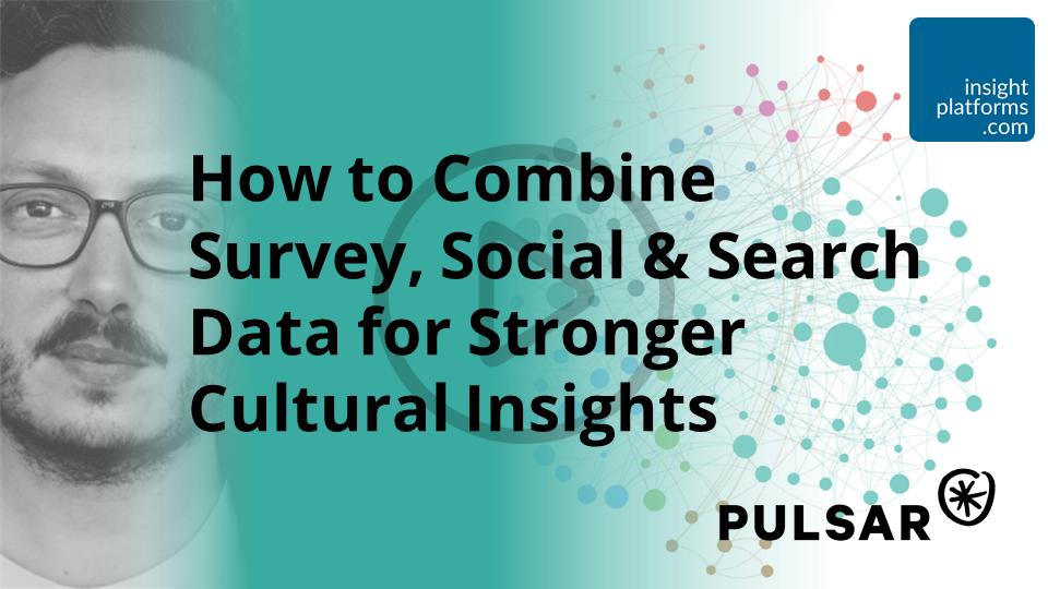 How to Combine Survey, Social & Search Data - Pulsar Webinar