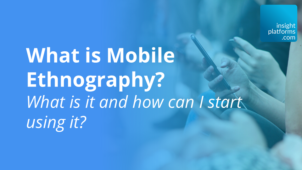 What is Mobile Ethnography?