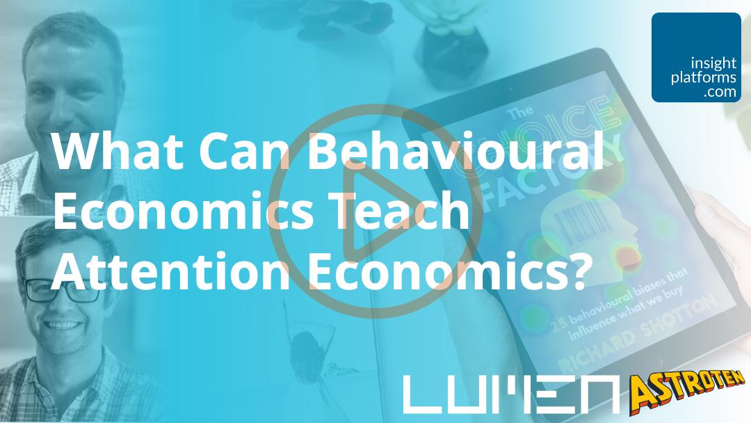Attention Economics Behavioural Economics - Insight Platforms