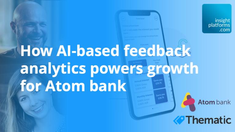 Feedback Analytics Webinar - Atom Bank and Thematic - Insight Platforms