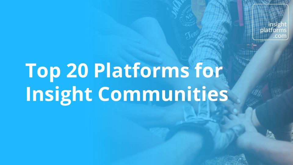 Top 20 Platforms for Insight Communities - Insight Platforms