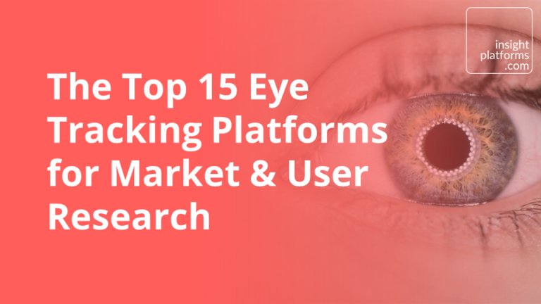 The Top 15 Eye Tracking Platforms for Market & User Research