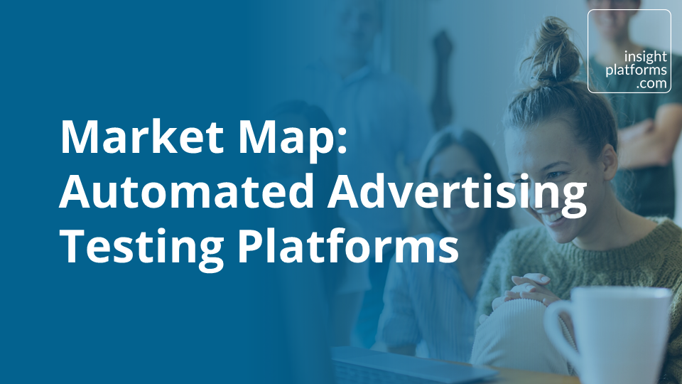 Market Map Automated Advertising Testing Platforms - Insight Platforms