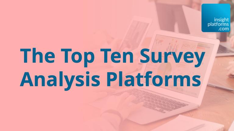 The Top Ten Survey Analysis Platforms