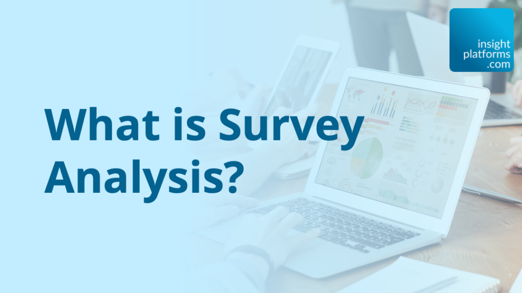 What is Survey Analysis - Featured Image - Insight Platforms