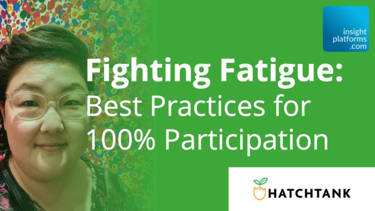Hatchtank Digital Qual Event - Fighting Fatigue - Insight Platforms