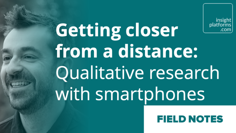 Smartphone Qualitative Research Masterclass Field Notes - Insight Platforms
