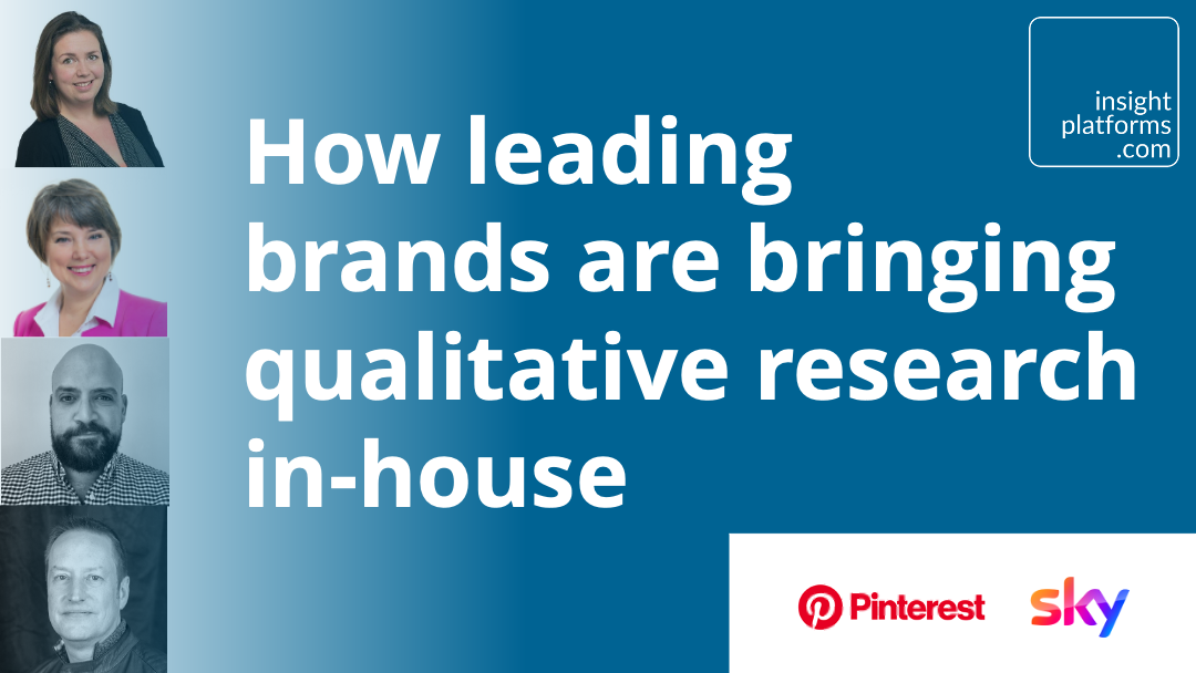 In-House Qual Research Teams Panel Discussion - Insight Platforms